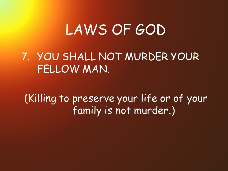 LAWS OF GOD 7.YOU SHALL NOT MURDER YOUR FELLOW MAN.