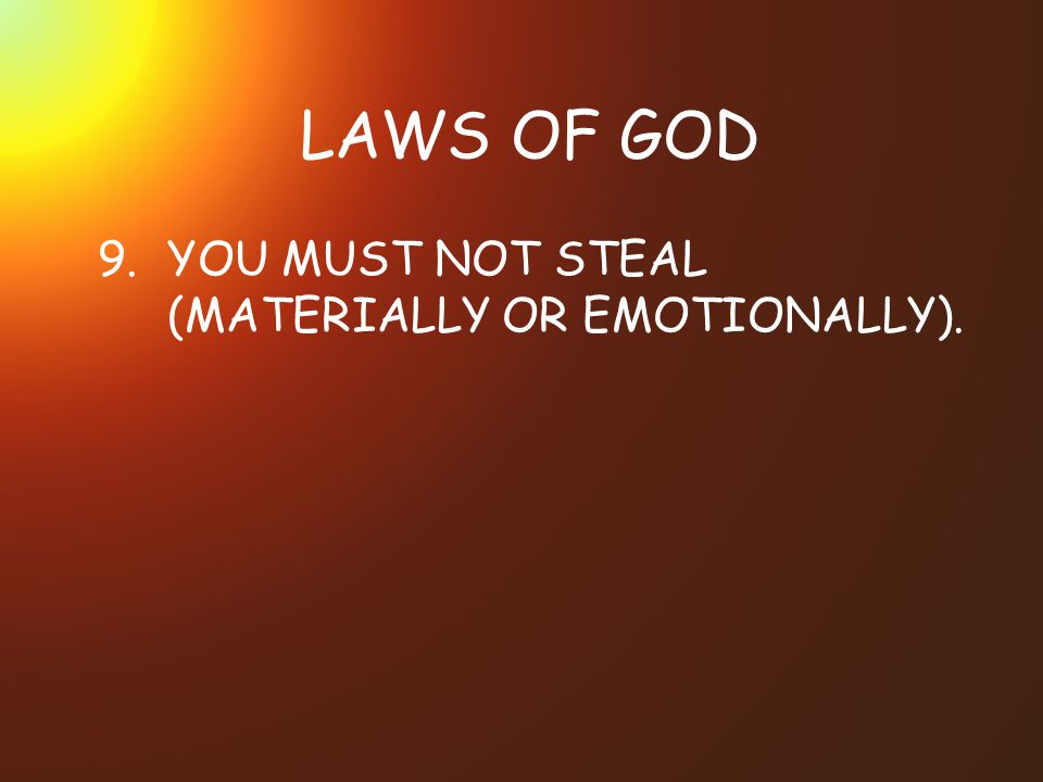 LAWS OF GOD 9.YOU MUST NOT STEAL (MATERIALLY OR EMOTIONALLY).