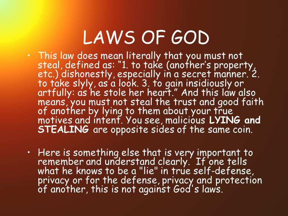 LAWS OF GOD This law does mean literally that you must not steal, defined as: 1.
