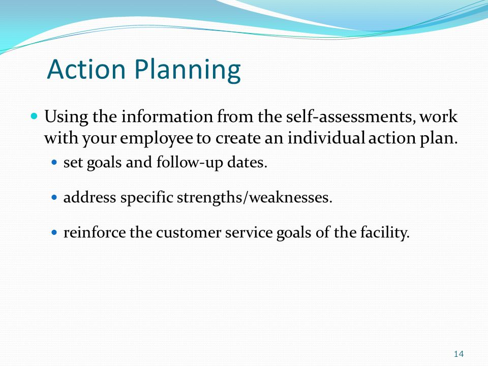 Action Planning Using the information from the self-assessments, work with your employee to create an individual action plan.
