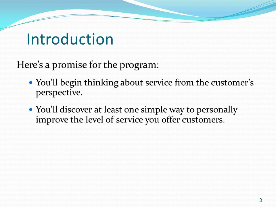 Introduction Heres a promise for the program: Youll begin thinking about service from the customers perspective.