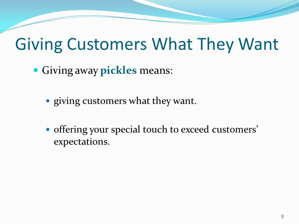 Giving Customers What They Want Giving away pickles means: giving customers what they want.