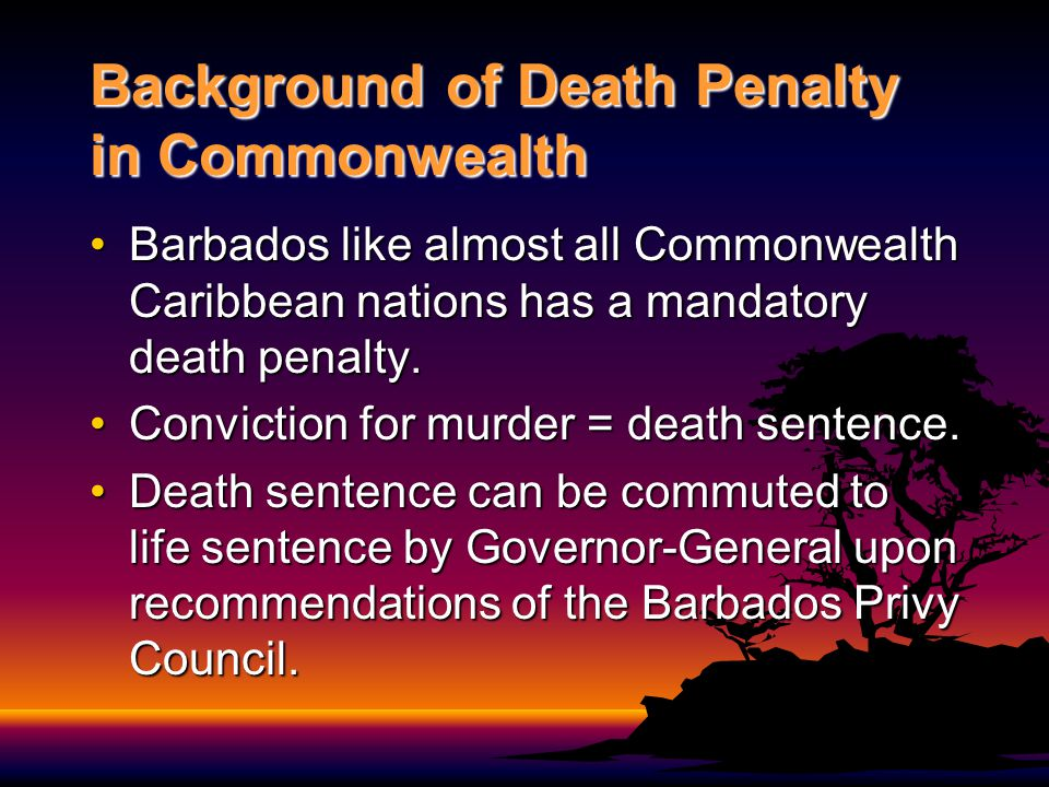 Background of Death Penalty in Commonwealth Barbados like almost all Commonwealth Caribbean nations has a mandatory death penalty.Barbados like almost