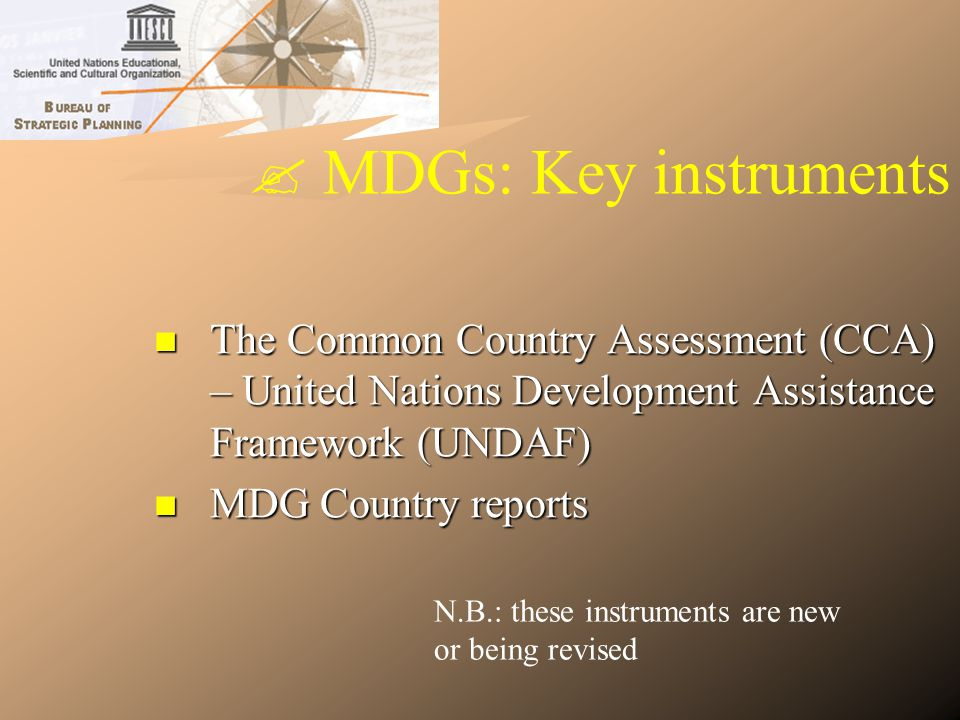 MDGs: Key instruments The Common Country Assessment (CCA) – United Nations Development Assistance Framework (UNDAF) The Common Country Assessment (CCA