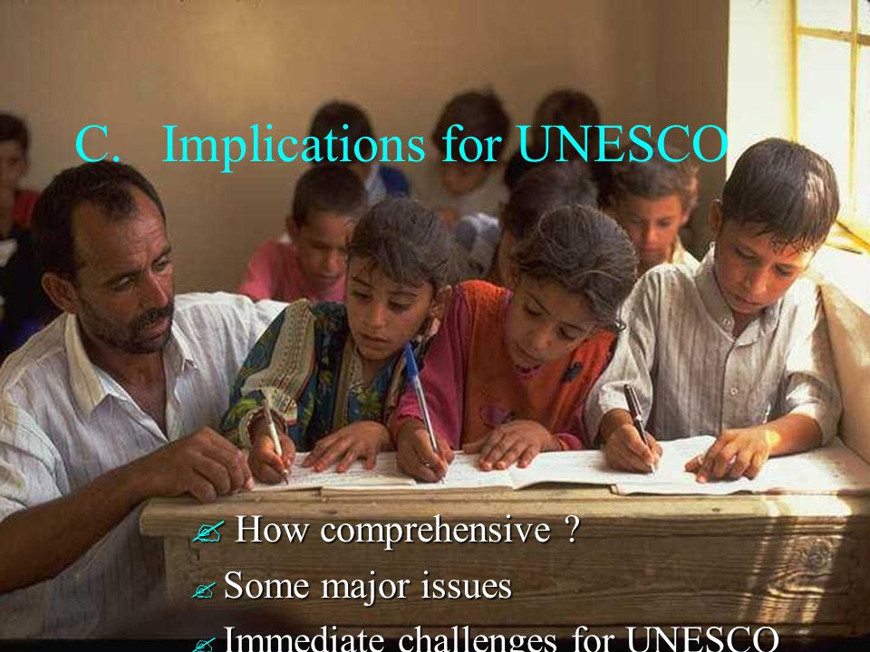 C.Implications for UNESCO How comprehensive ? How comprehensive ? ? Some major issues ? Immediate challenges for UNESCO