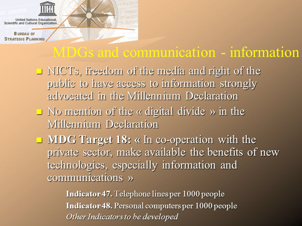 MDGs and communication - information NICTs, freedom of the media and right of the public to have access to information strongly advocated in the Mille