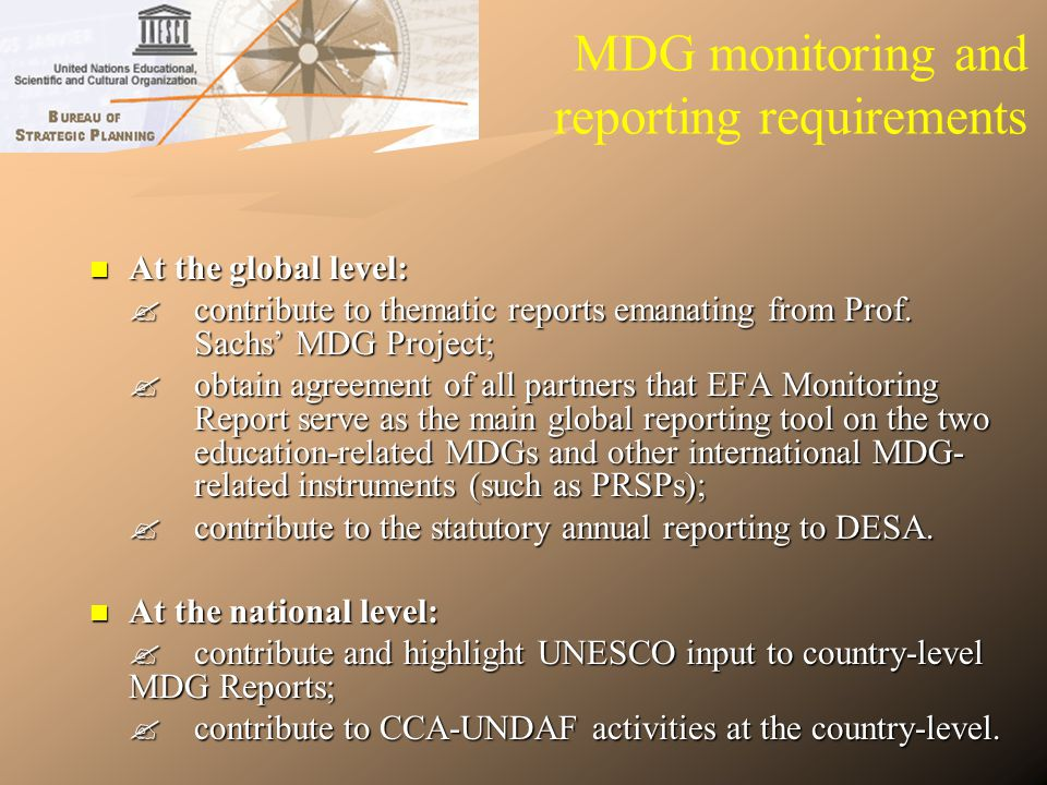 MDG monitoring and reporting requirements At the global level: At the global level: contribute to thematic reports emanating from Prof. Sachs MDG Proj