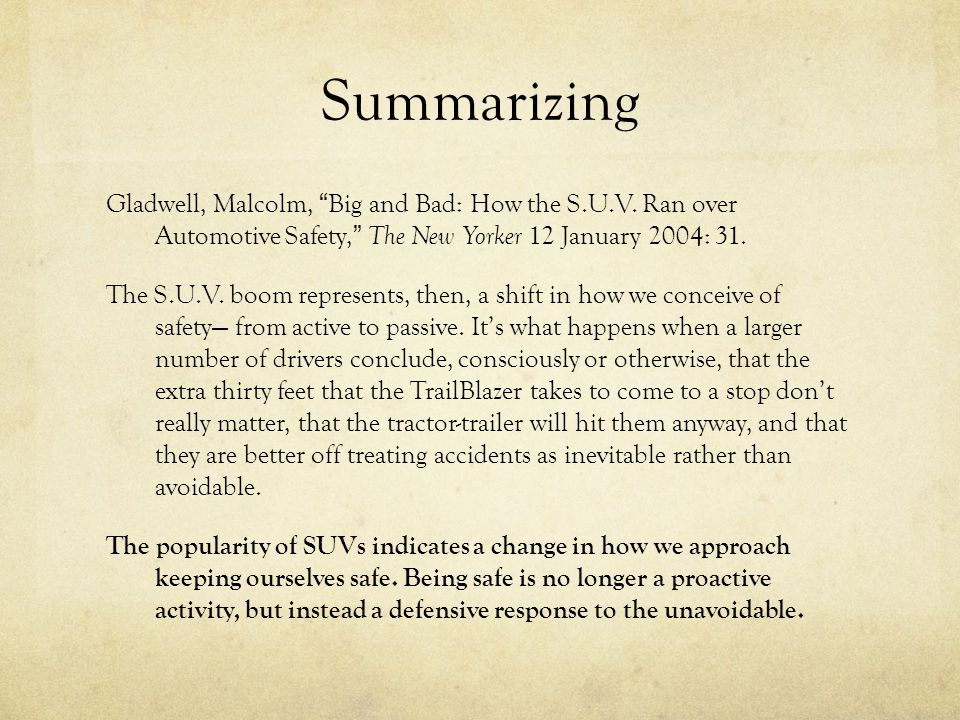 Summarizing Gladwell, Malcolm, Big and Bad: How the S.U.V. Ran over Automotive Safety, The New Yorker 12 January 2004: 31. The S.U.V. boom represents,