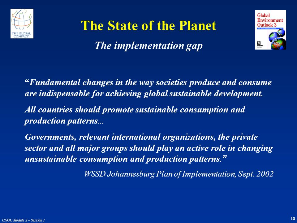 18 UNGC Module 2 – Session 1 Fundamental changes in the way societies produce and consume are indispensable for achieving global sustainable developme