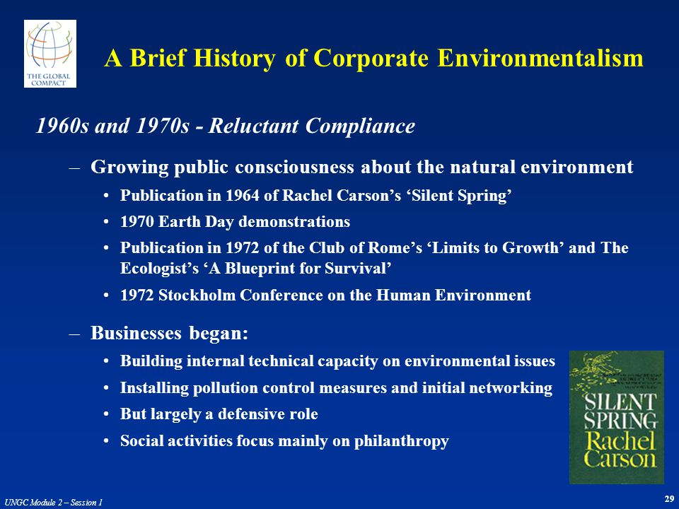 29 UNGC Module 2 – Session 1 A Brief History of Corporate Environmentalism 1960s and 1970s - Reluctant Compliance –Growing public consciousness about