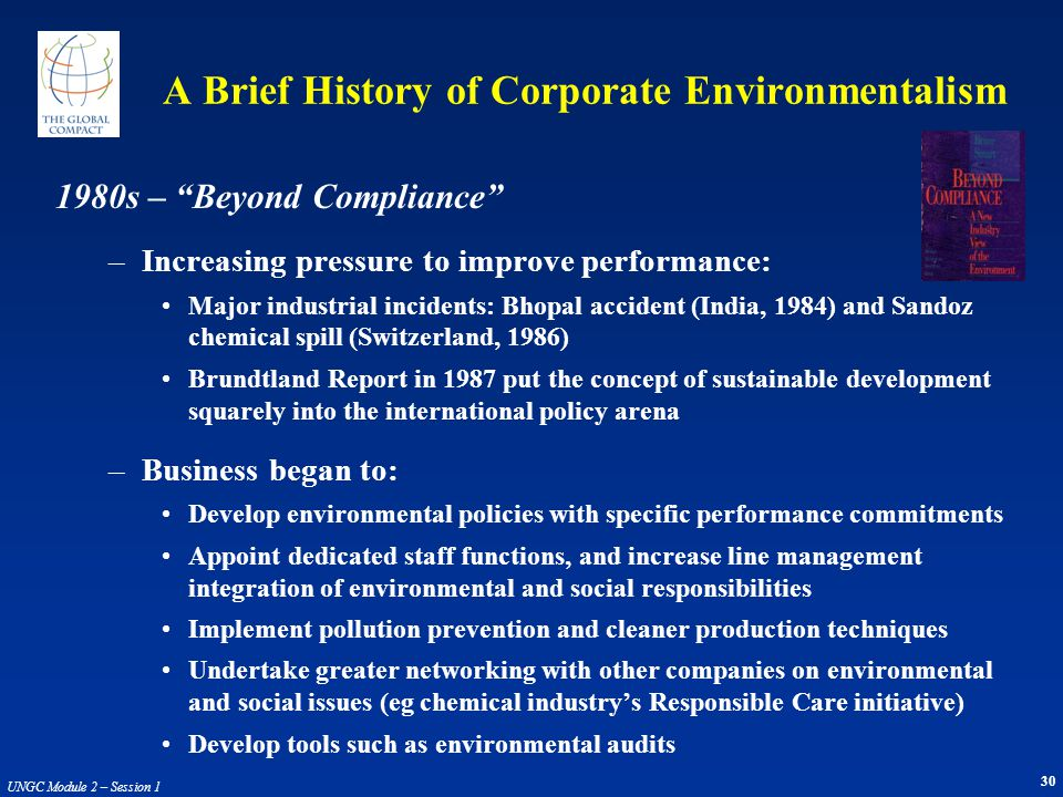 30 UNGC Module 2 – Session 1 1980s – Beyond Compliance –Increasing pressure to improve performance: Major industrial incidents: Bhopal accident (India