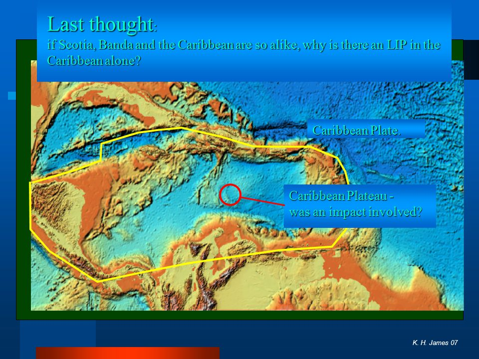 Last thought : if Scotia, Banda and the Caribbean are so alike, why is there an LIP in the Caribbean alone.