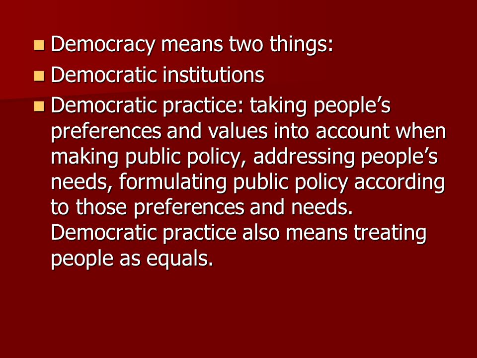 Democracy means two things: Democracy means two things: Democratic institutions Democratic institutions Democratic practice: taking peoples preference