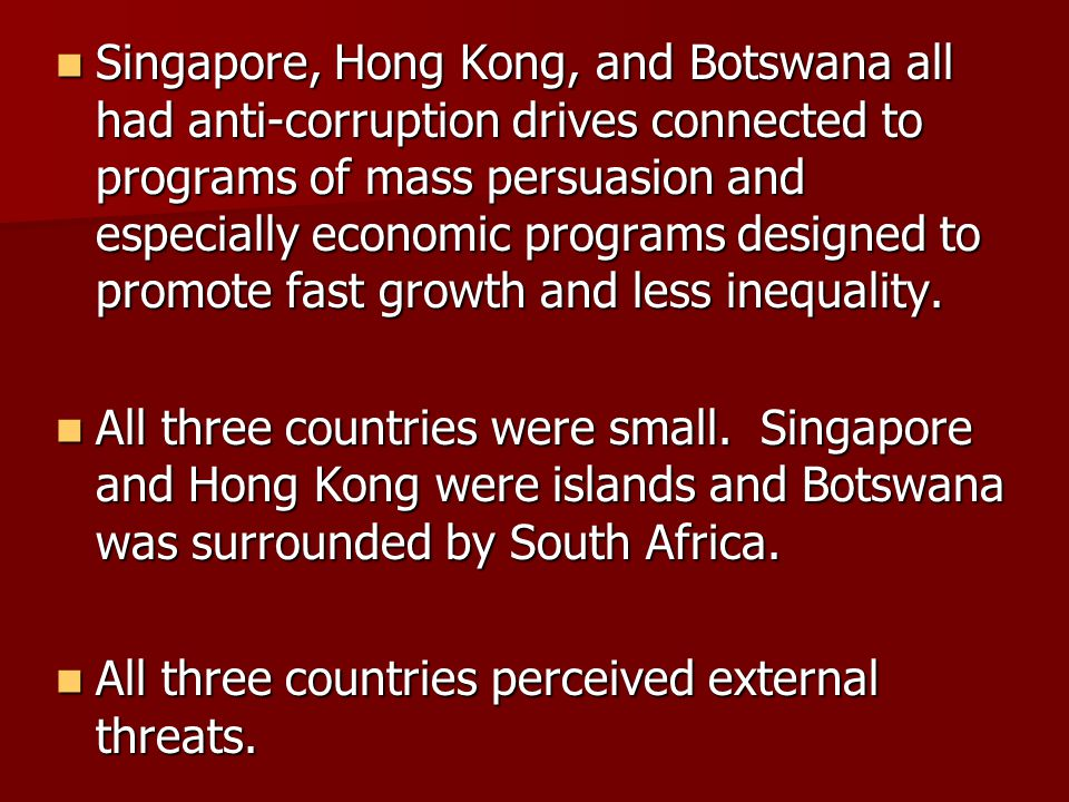 Singapore, Hong Kong, and Botswana all had anti-corruption drives connected to programs of mass persuasion and especially economic programs designed t