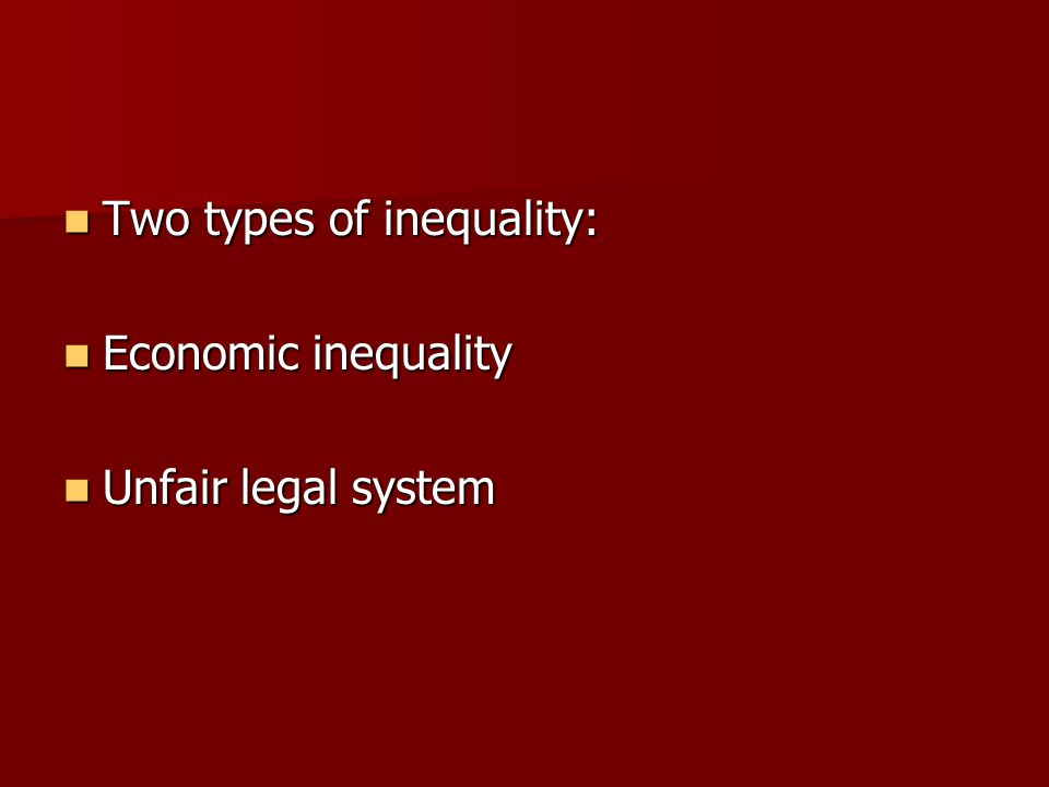 Two types of inequality: Two types of inequality: Economic inequality Economic inequality Unfair legal system Unfair legal system