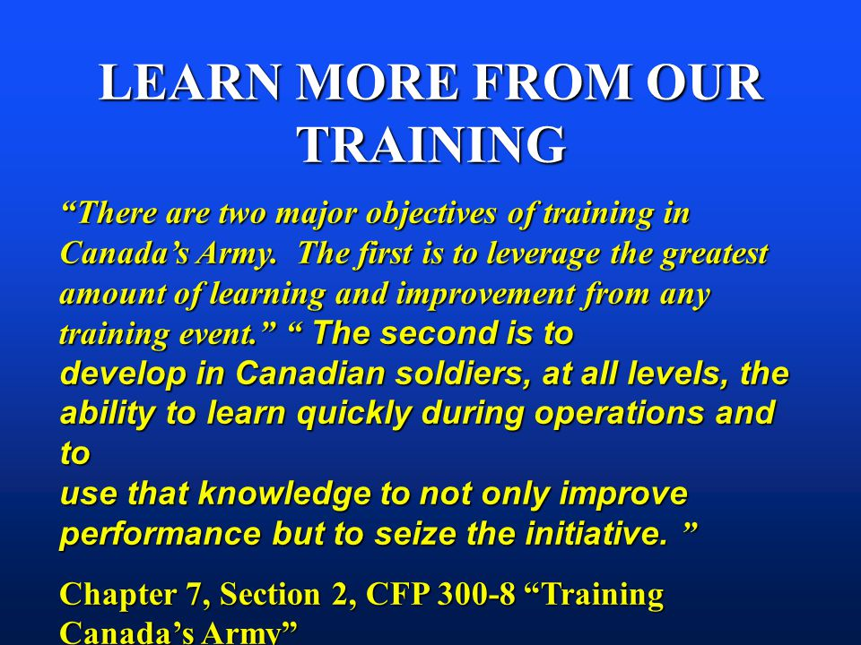 LEARN MORE FROM OUR TRAINING There are two major objectives of training in Canadas Army.