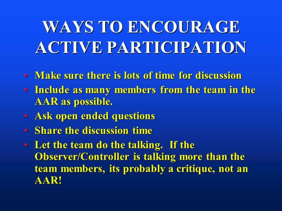 WAYS TO ENCOURAGE ACTIVE PARTICIPATION Make sure there is lots of time for discussionMake sure there is lots of time for discussion Include as many me