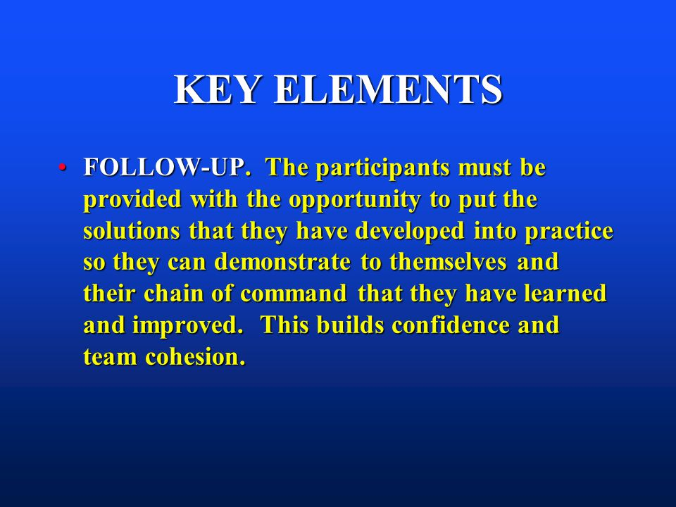 KEY ELEMENTS FOLLOW-UP. The participants must be provided with the opportunity to put the solutions that they have developed into practice so they can