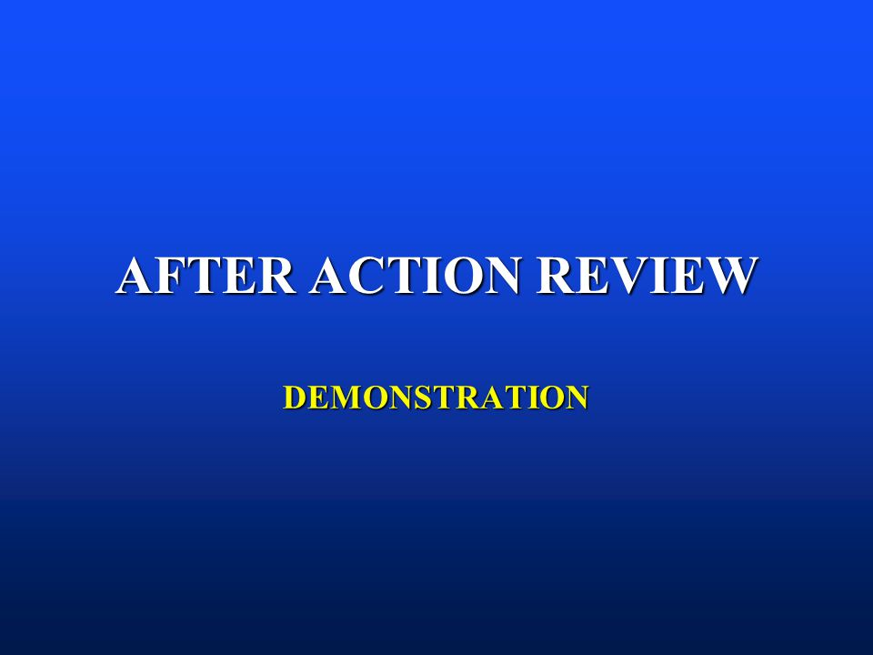 AFTER ACTION REVIEW DEMONSTRATION