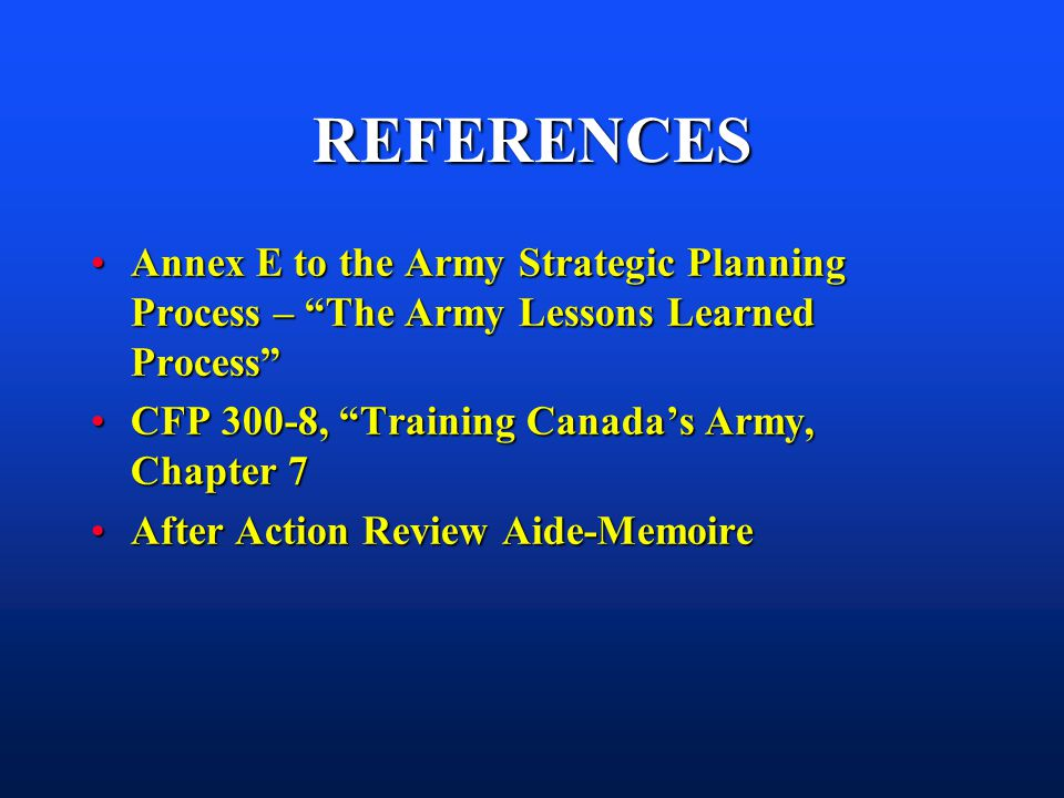 REFERENCES Annex E to the Army Strategic Planning Process – The Army Lessons Learned ProcessAnnex E to the Army Strategic Planning Process – The Army