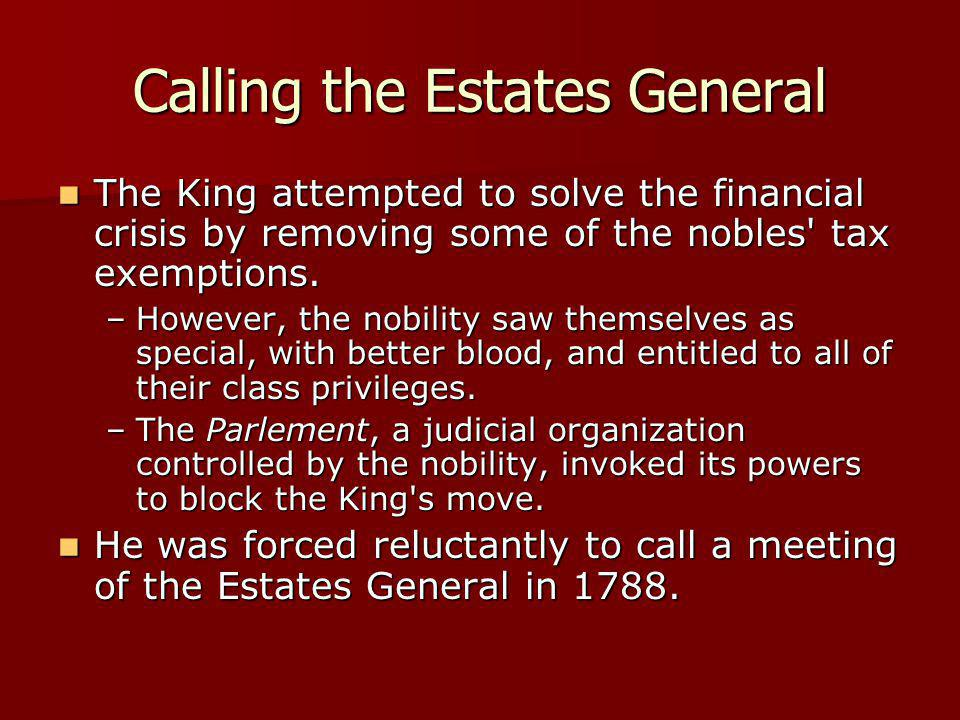 Calling the Estates General The King attempted to solve the financial crisis by removing some of the nobles' tax exemptions. The King attempted to sol