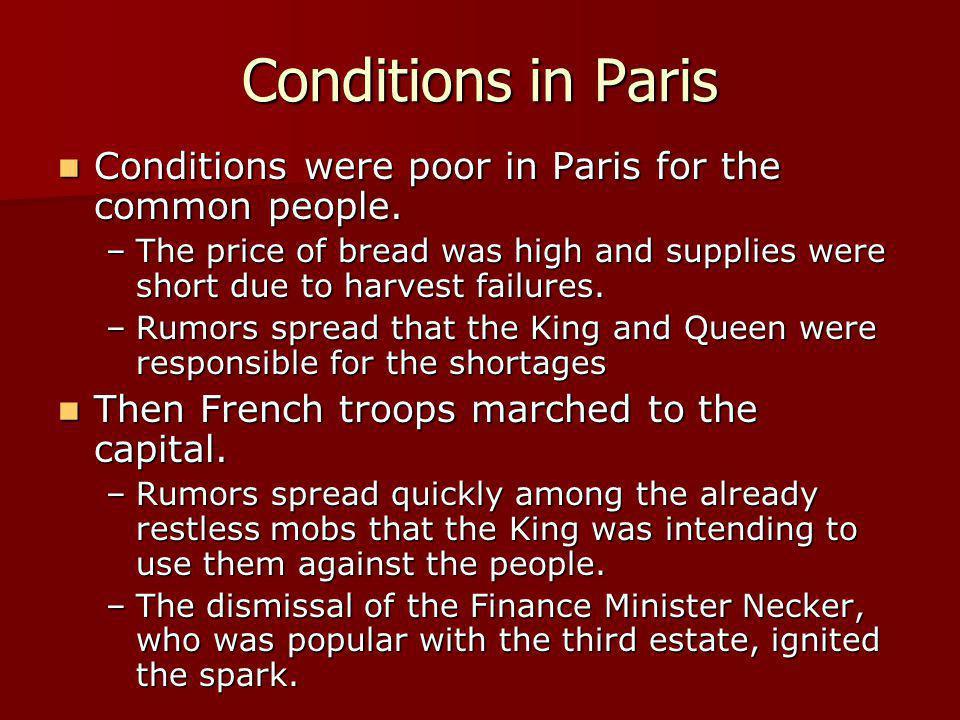 Conditions in Paris Conditions were poor in Paris for the common people. Conditions were poor in Paris for the common people. –The price of bread was