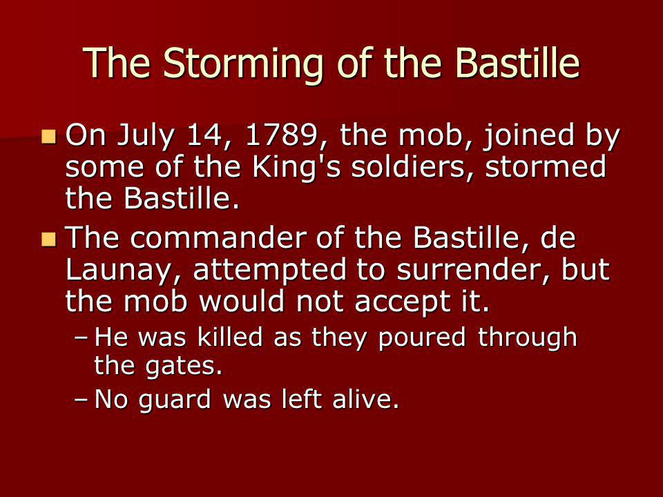 The Storming of the Bastille On July 14, 1789, the mob, joined by some of the King's soldiers, stormed the Bastille. On July 14, 1789, the mob, joined