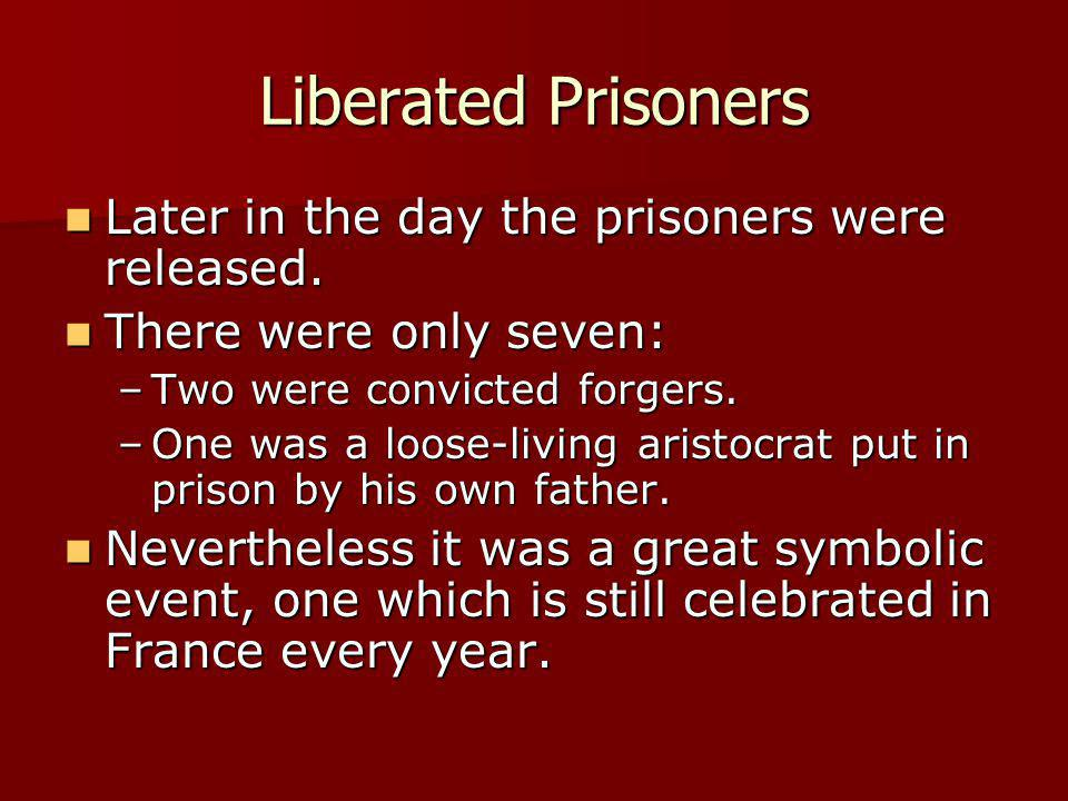 Liberated Prisoners Later in the day the prisoners were released. Later in the day the prisoners were released. There were only seven: There were only