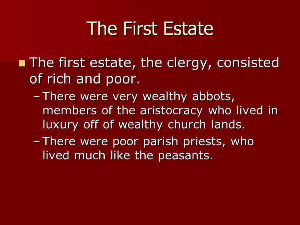 The First Estate The first estate, the clergy, consisted of rich and poor. The first estate, the clergy, consisted of rich and poor. –There were very