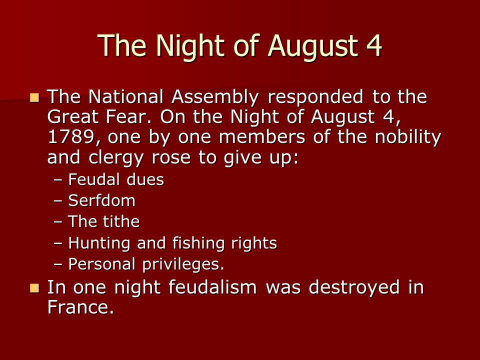 The Night of August 4 The National Assembly responded to the Great Fear. On the Night of August 4, 1789, one by one members of the nobility and clergy
