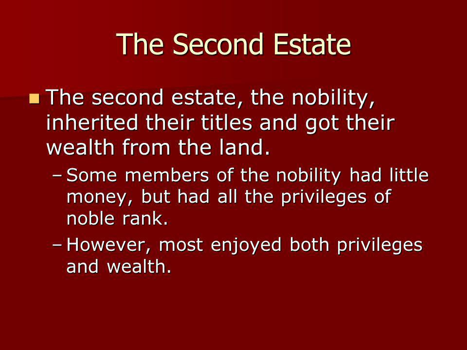 The Second Estate The second estate, the nobility, inherited their titles and got their wealth from the land. The second estate, the nobility, inherit