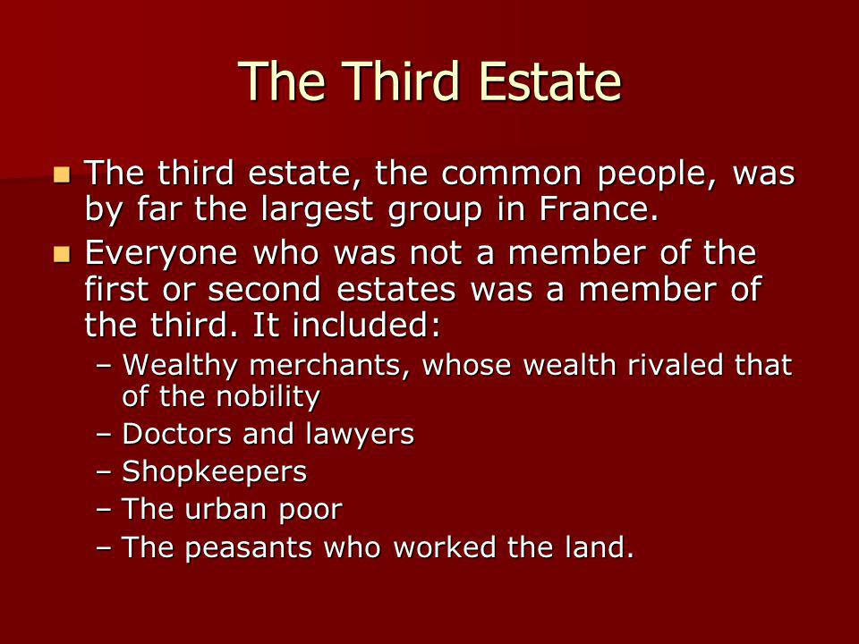 The Third Estate The third estate, the common people, was by far the largest group in France. The third estate, the common people, was by far the larg