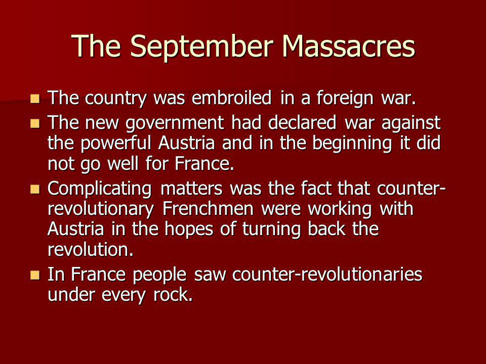 The September Massacres The country was embroiled in a foreign war. The country was embroiled in a foreign war. The new government had declared war ag
