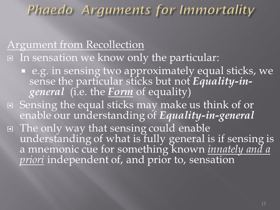 Argument from Recollection In sensation we know only the particular: e.g.