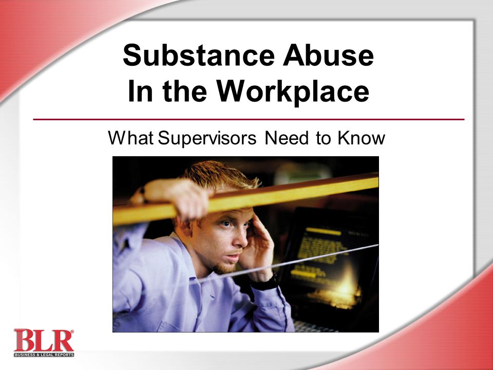 © Business & Legal Reports, Inc.0909 Checklist (cont.) 8.Familiar with the symptoms of drug abuse.