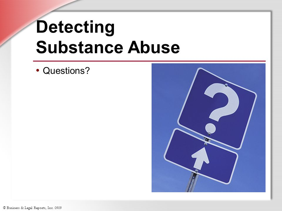 © Business & Legal Reports, Inc. 0909 Detecting Substance Abuse Questions?