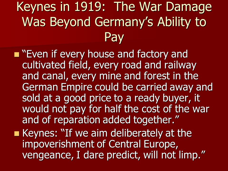 Keynes in 1919: The War Damage Was Beyond Germanys Ability to Pay Even if every house and factory and cultivated field, every road and railway and can
