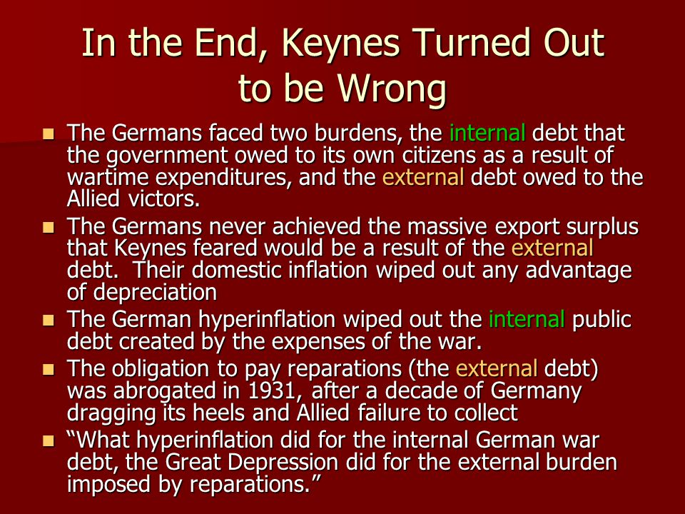 In the End, Keynes Turned Out to be Wrong The Germans faced two burdens, the internal debt that the government owed to its own citizens as a result of