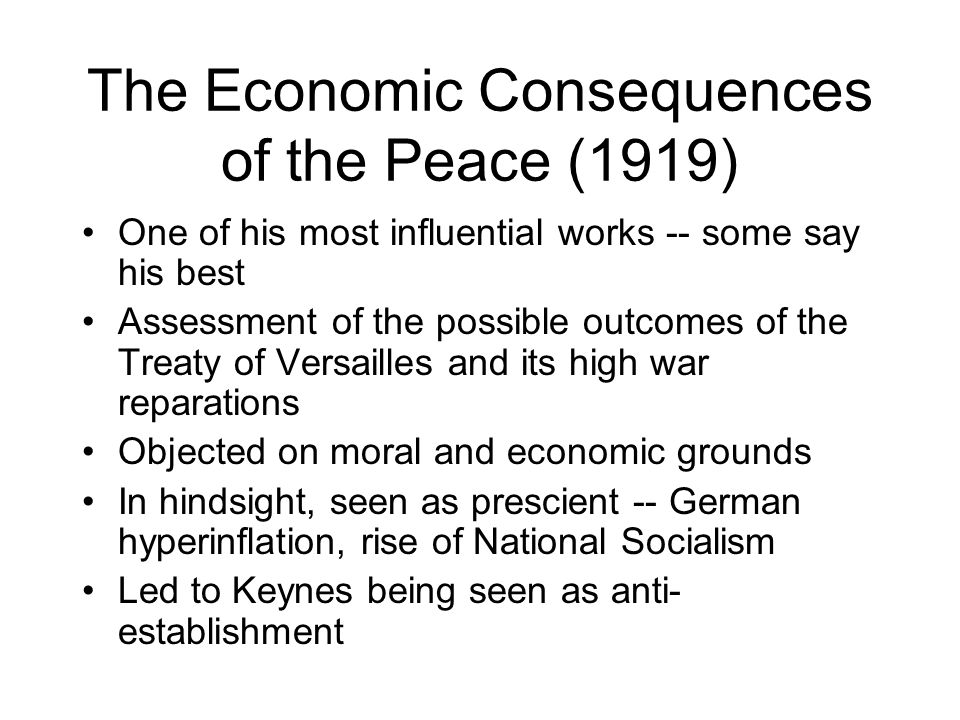 The Economic Consequences of the Peace (1919) One of his most influential works -- some say his best Assessment of the possible outcomes of the Treaty