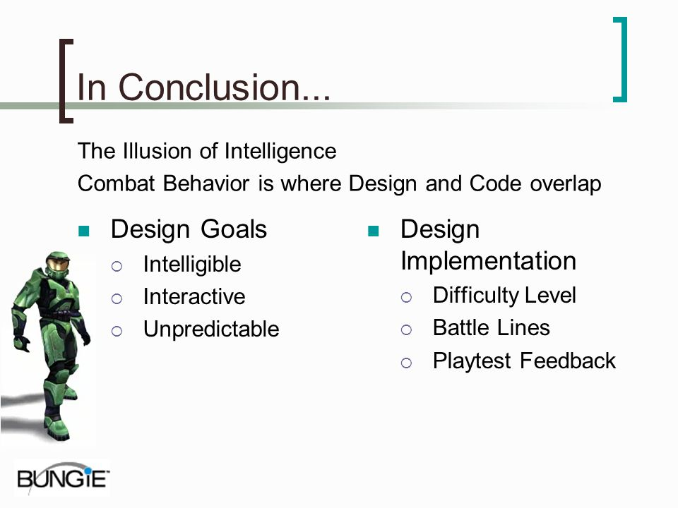 In Conclusion... Design Goals Intelligible Interactive Unpredictable Design Implementation Difficulty Level Battle Lines Playtest Feedback The Illusio