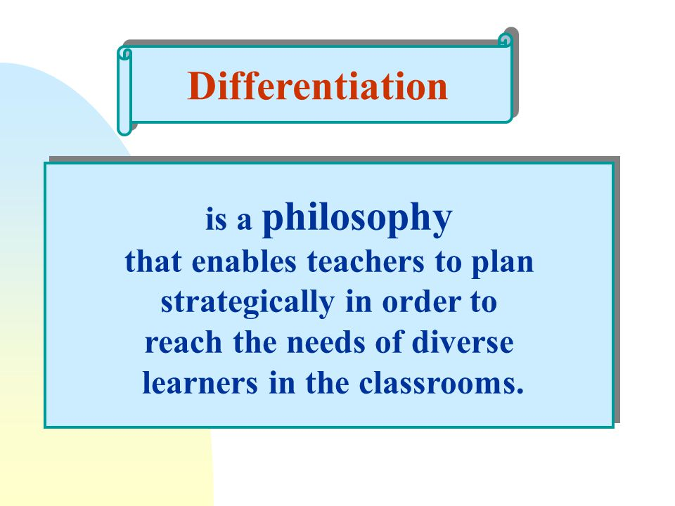 Differentiation is a philosophy that enables teachers to plan strategically in order to reach the needs of diverse learners in the classrooms. is a ph