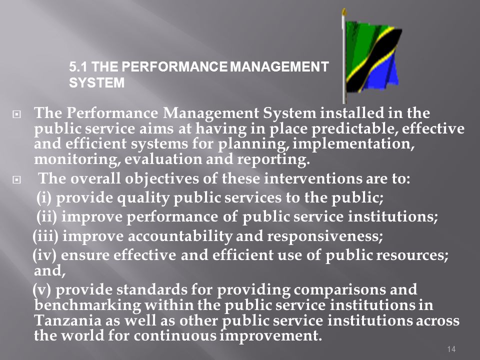 14 The Performance Management System installed in the public service aims at having in place predictable, effective and efficient systems for planning