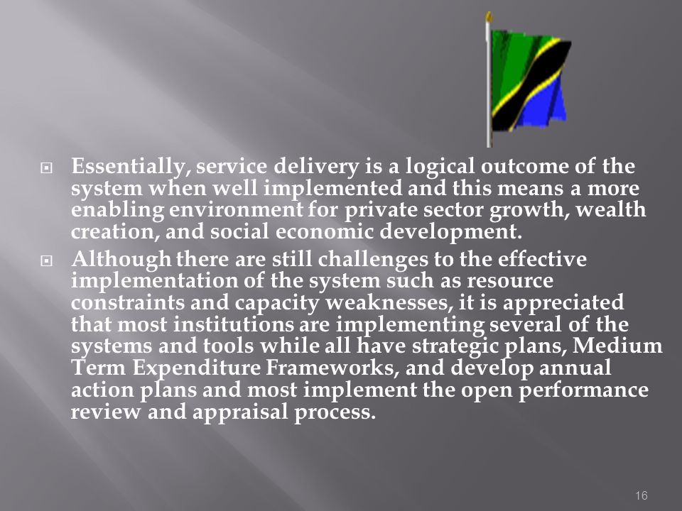 16 Essentially, service delivery is a logical outcome of the system when well implemented and this means a more enabling environment for private secto