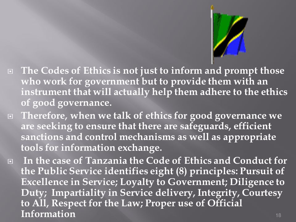 18 The Codes of Ethics is not just to inform and prompt those who work for government but to provide them with an instrument that will actually help t