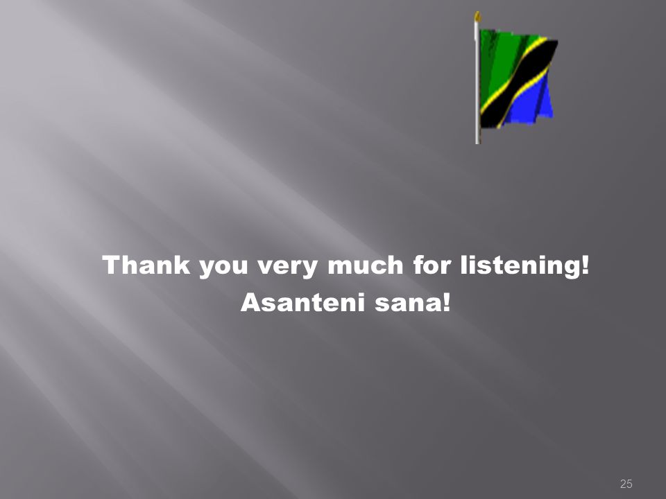25 Thank you very much for listening! Asanteni sana!