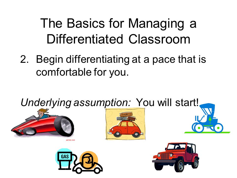 The Basics for Managing a Differentiated Classroom 2.Begin differentiating at a pace that is comfortable for you.