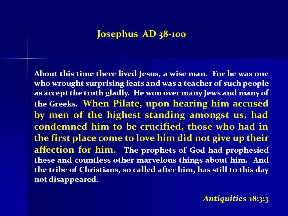 Josephus AD 38-100 About this time there lived Jesus, a wise man.