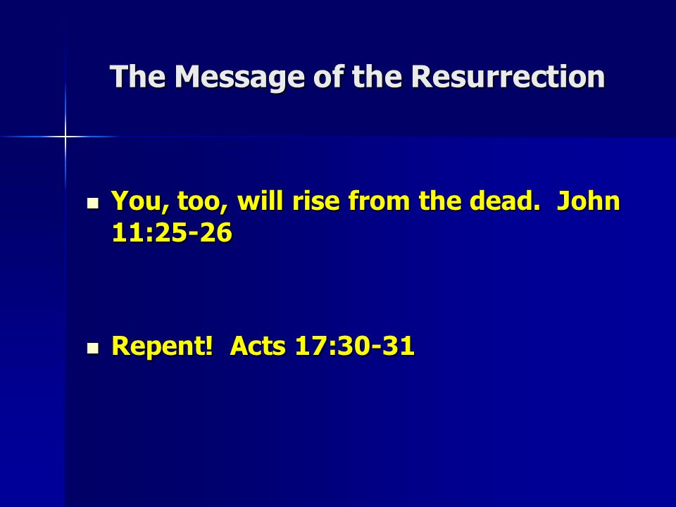 The Message of the Resurrection You, too, will rise from the dead.