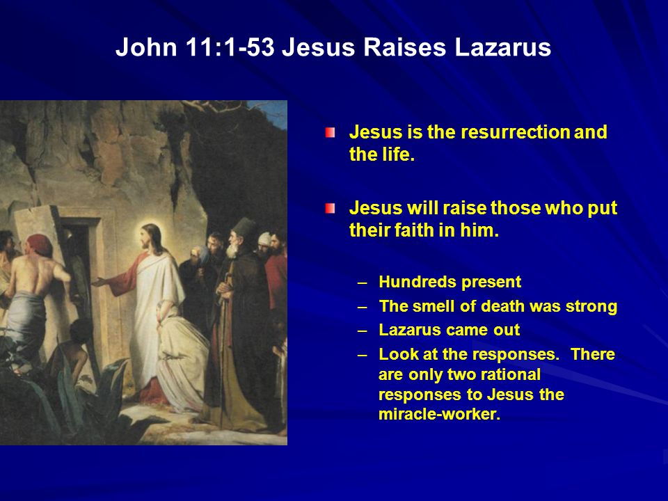 John 11:1-53 Jesus Raises Lazarus Jesus is the resurrection and the life.