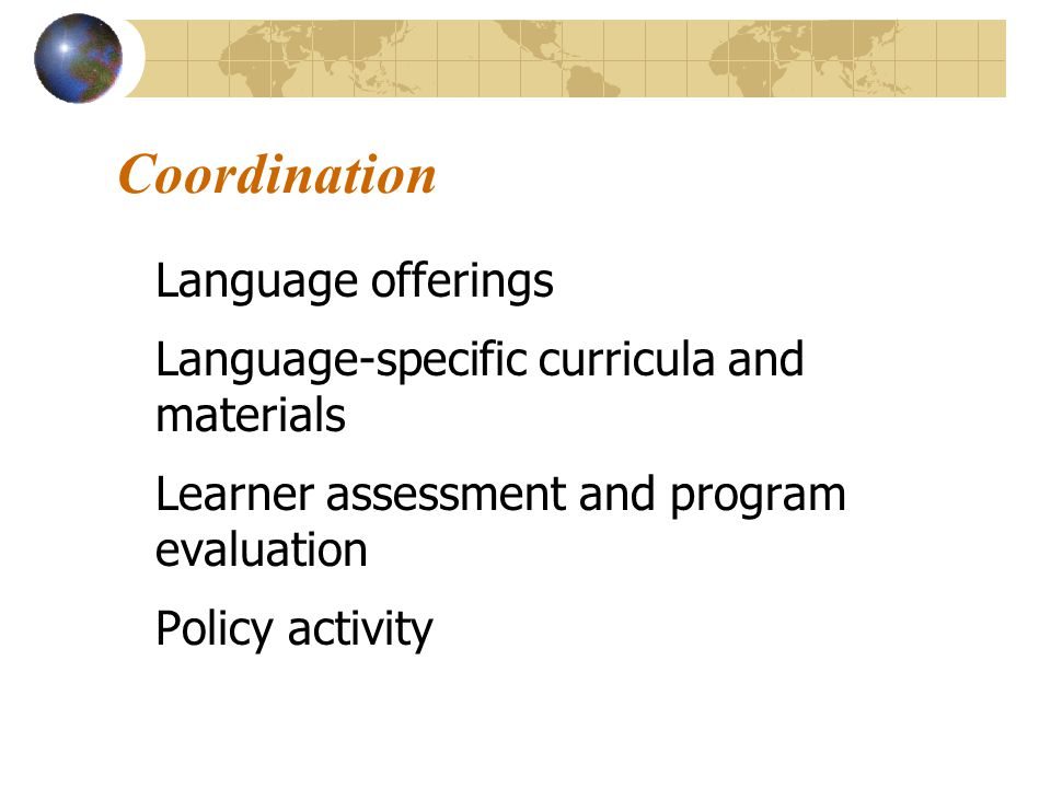 Coordination Language offerings Language-specific curricula and materials Learner assessment and program evaluation Policy activity